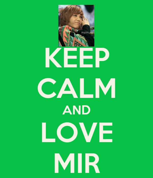 KEEP CALM AND LOVE MIR