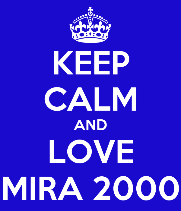 KEEP CALM AND LOVE MIRA 2000
