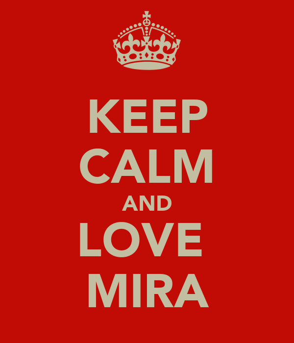 KEEP CALM AND LOVE  MIRA