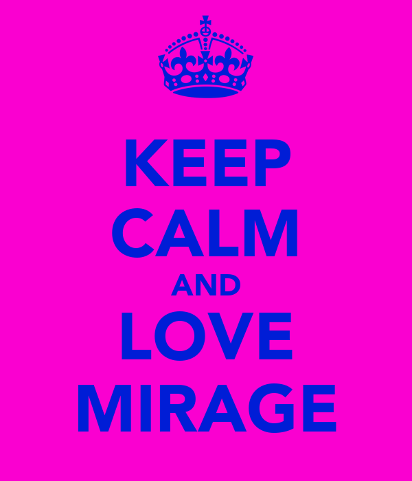 KEEP CALM AND LOVE MIRAGE
