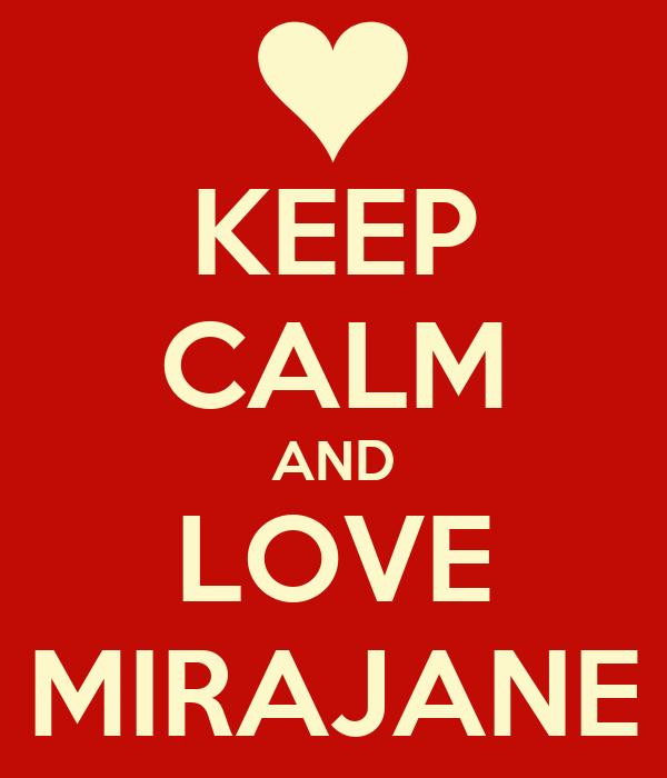 KEEP CALM AND LOVE MIRAJANE
