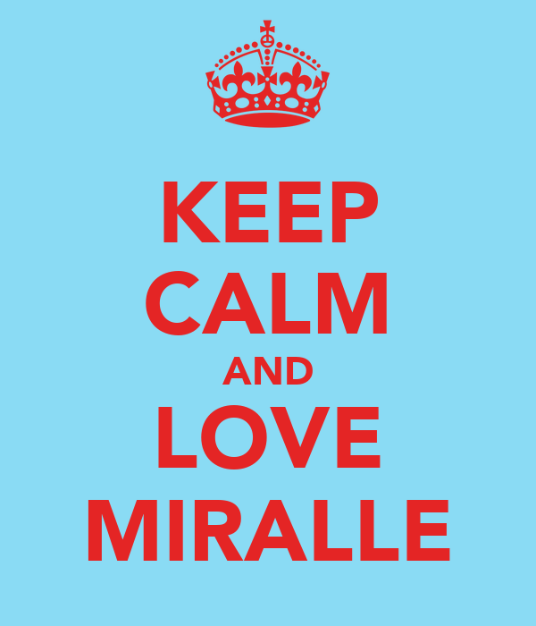 KEEP CALM AND LOVE MIRALLE