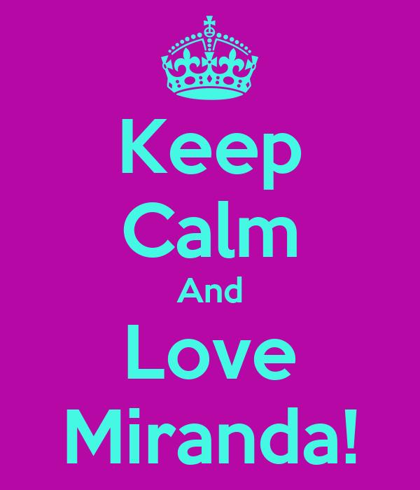 Keep Calm And Love Miranda!