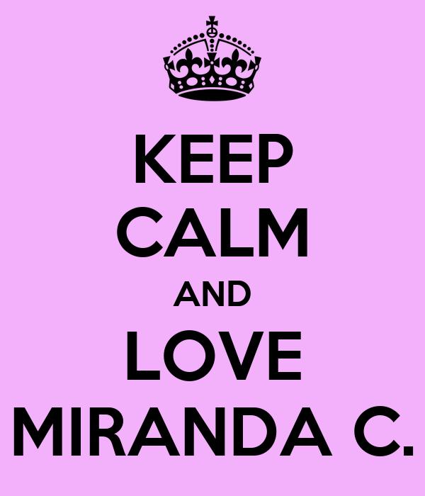 KEEP CALM AND LOVE MIRANDA C.