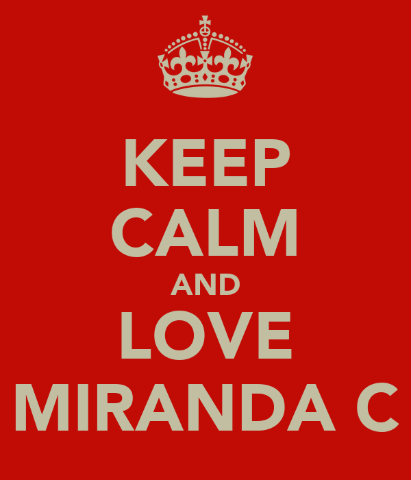KEEP CALM AND LOVE MIRANDA C