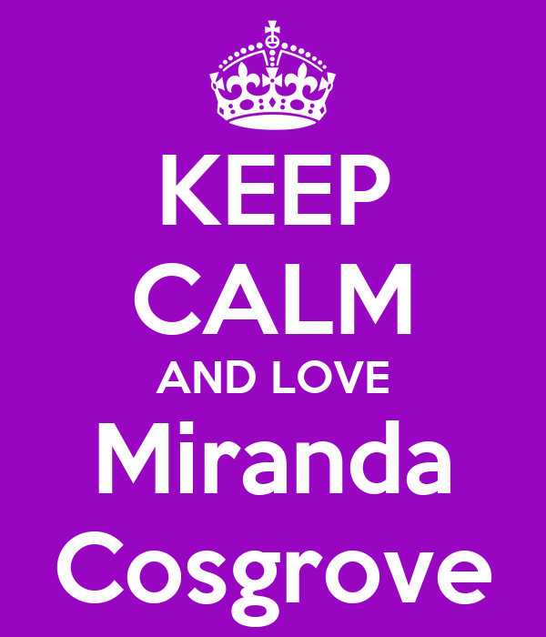 KEEP CALM AND LOVE Miranda Cosgrove