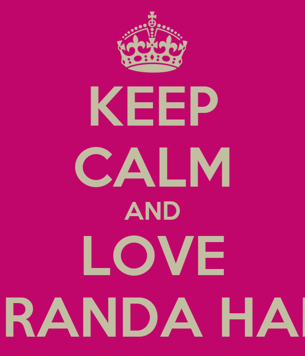 KEEP CALM AND LOVE MIRANDA HART