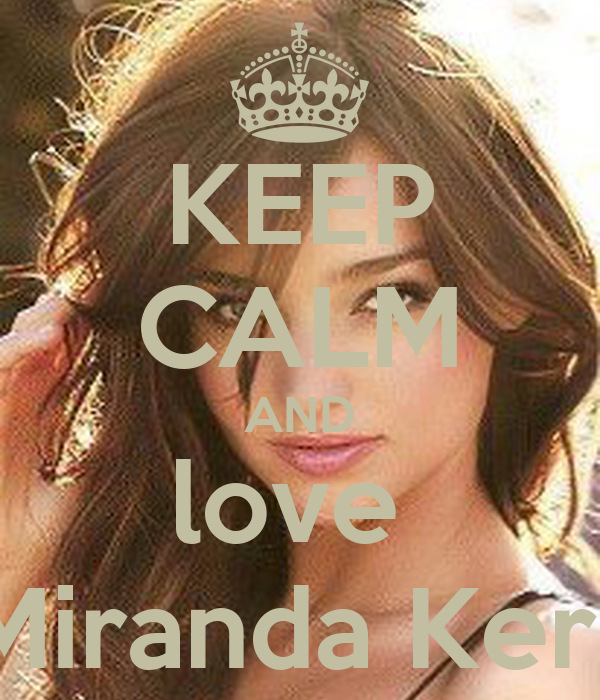 KEEP CALM AND love  Miranda Kerr