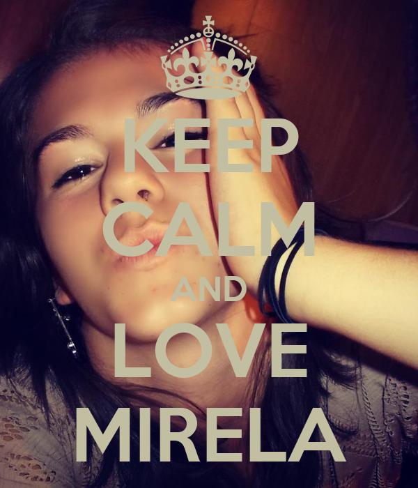 KEEP CALM AND LOVE MIRELA