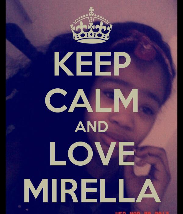 KEEP CALM AND LOVE MIRELLA