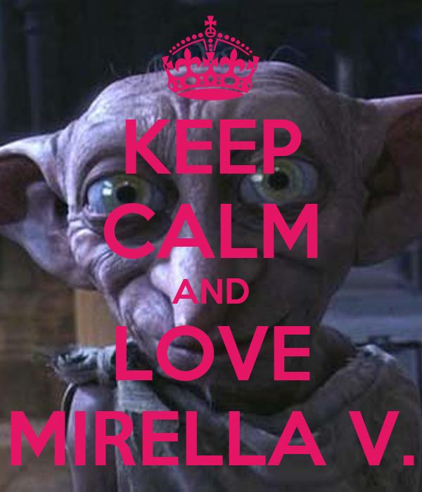 KEEP CALM AND LOVE MIRELLA V.