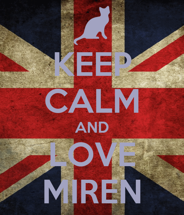 KEEP CALM AND LOVE MIREN