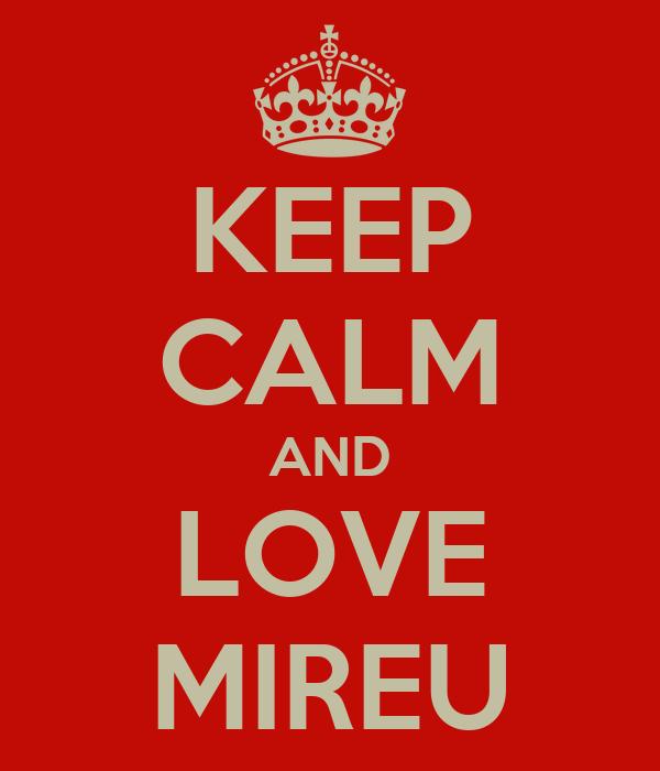 KEEP CALM AND LOVE MIREU