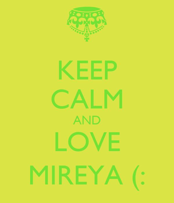 KEEP CALM AND LOVE MIREYA (: