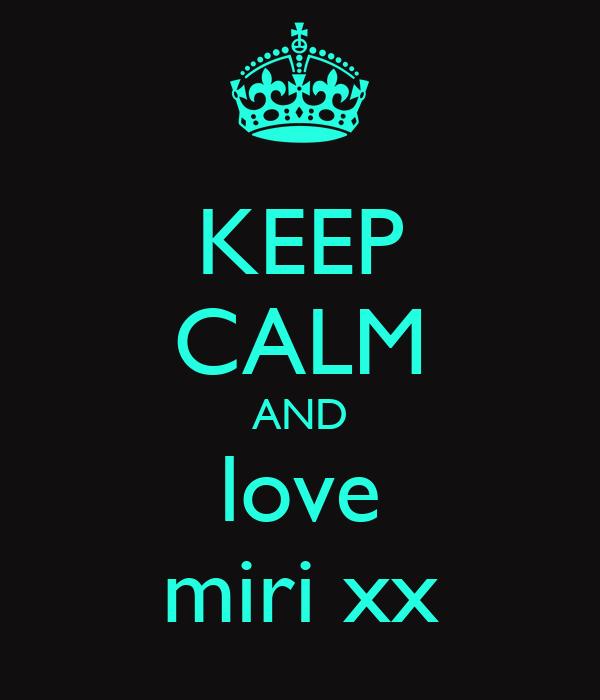 KEEP CALM AND love miri xx