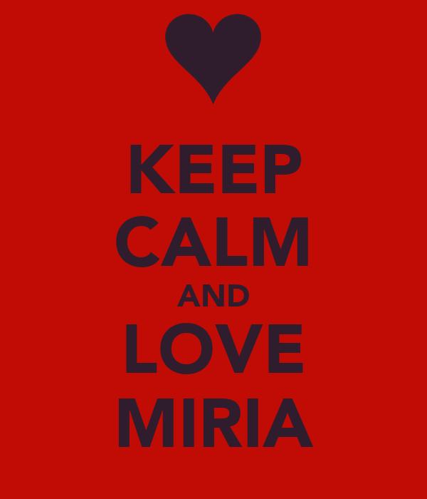 KEEP CALM AND LOVE MIRIA