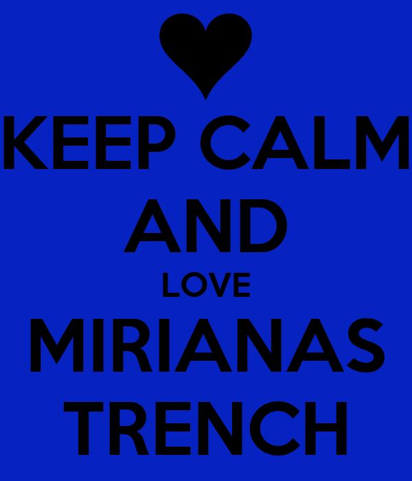 KEEP CALM AND LOVE MIRIANAS TRENCH
