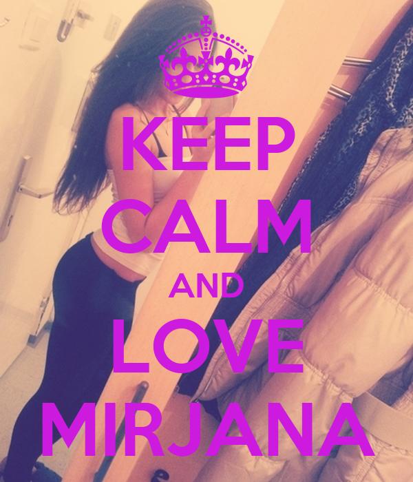 KEEP CALM AND LOVE MIRJANA