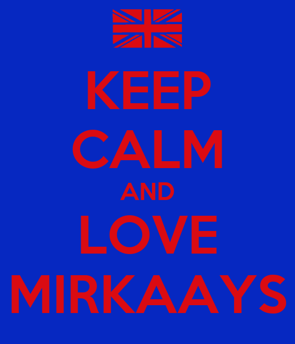 KEEP CALM AND LOVE MIRKAAYS