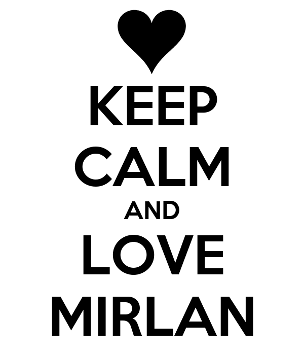 KEEP CALM AND LOVE MIRLAN