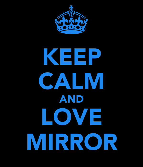 KEEP CALM AND LOVE MIRROR