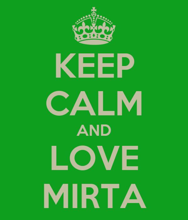 KEEP CALM AND LOVE MIRTA
