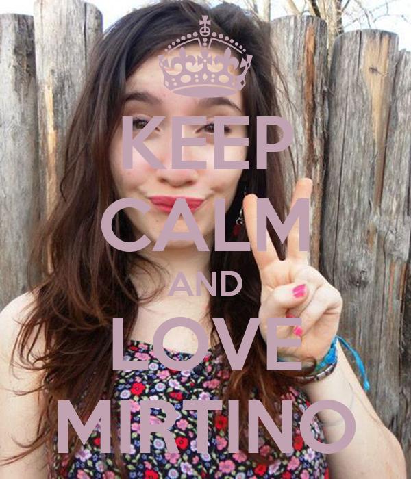 KEEP CALM AND LOVE MIRTINO