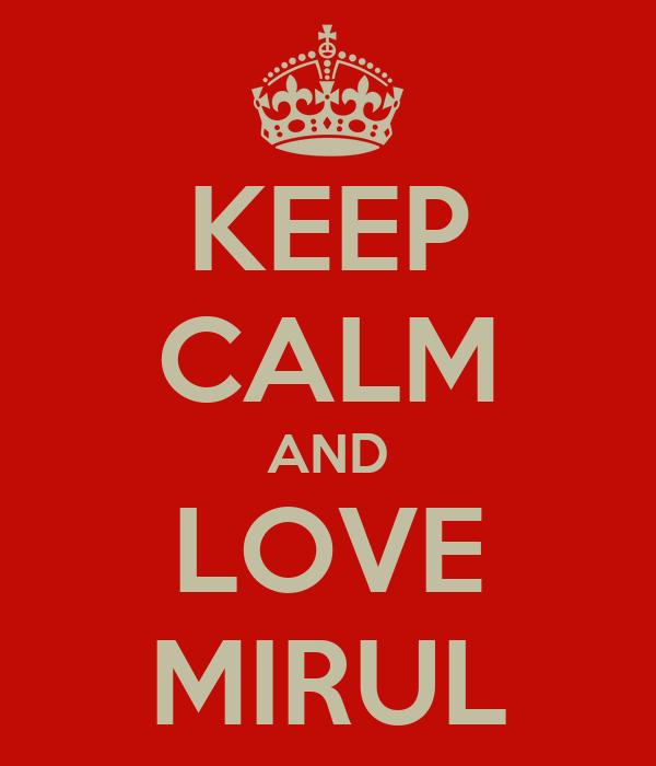 KEEP CALM AND LOVE MIRUL