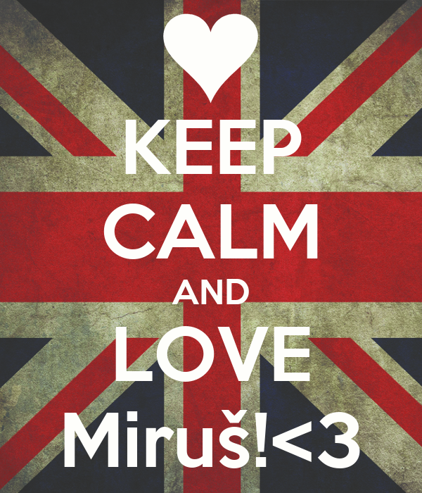 KEEP CALM AND LOVE Miruš!<3
