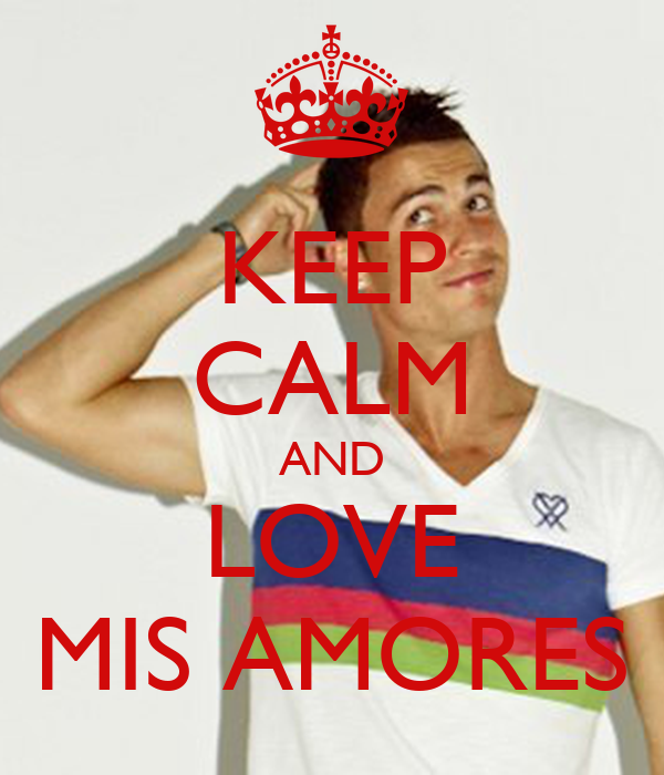 KEEP CALM AND LOVE MIS AMORES