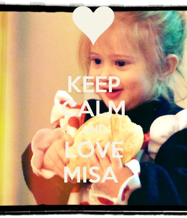 KEEP CALM AND LOVE MISA