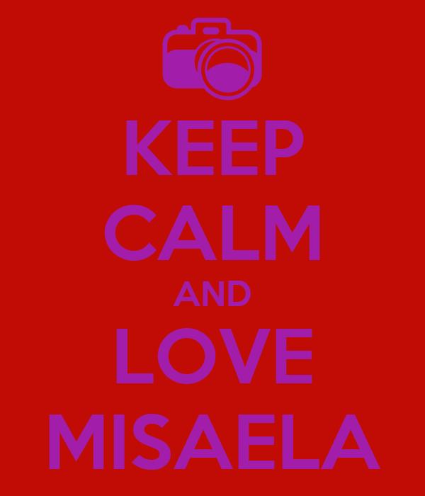 KEEP CALM AND LOVE MISAELA