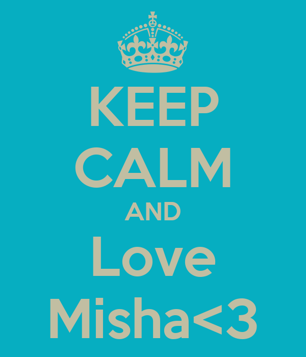 KEEP CALM AND Love Misha<3