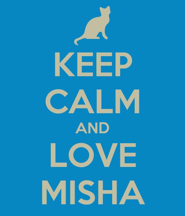 KEEP CALM AND LOVE MISHA