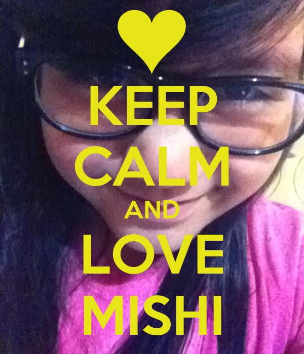 KEEP CALM AND LOVE MISHI