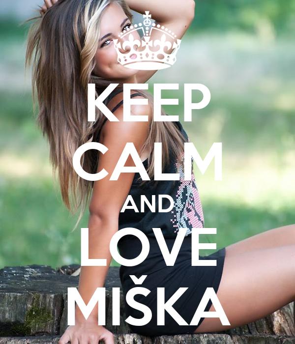 KEEP CALM AND LOVE MIŠKA