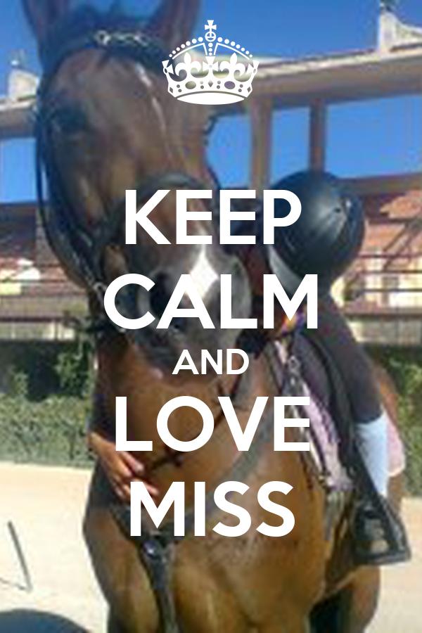 KEEP CALM AND LOVE MISS