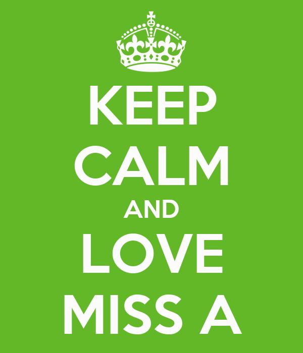 KEEP CALM AND LOVE MISS A