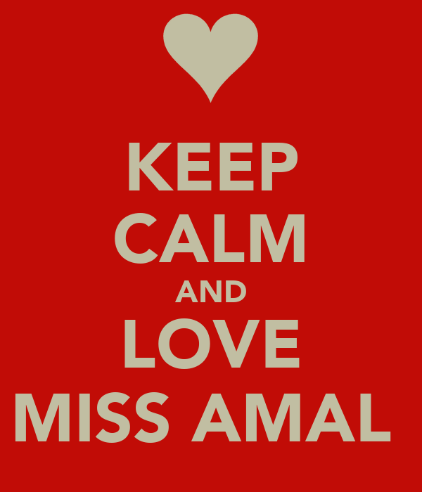 KEEP CALM AND LOVE MISS AMAL