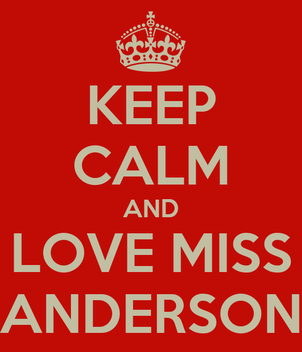 KEEP CALM AND LOVE MISS ANDERSON
