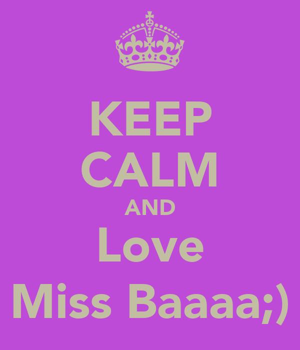 KEEP CALM AND Love Miss Baaaa;)