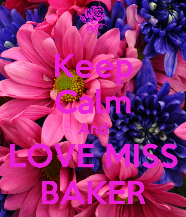 Keep Calm And LOVE MISS BAKER