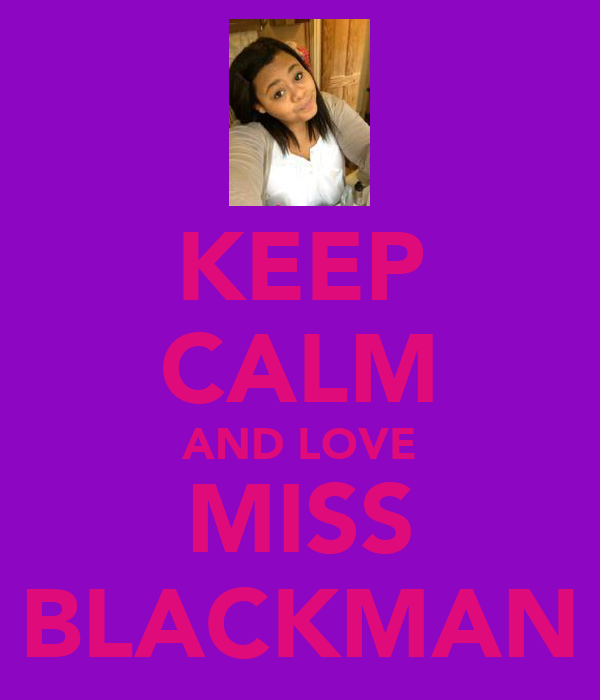 KEEP CALM AND LOVE MISS BLACKMAN