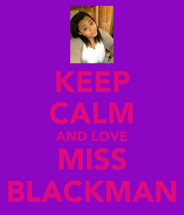 KEEP CALM AND LOVE MISS BLACKMAN