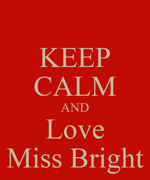 KEEP CALM AND Love Miss Bright