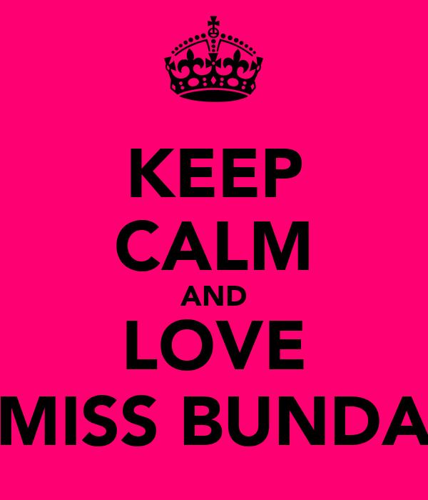 KEEP CALM AND LOVE MISS BUNDA