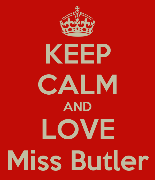KEEP CALM AND LOVE Miss Butler