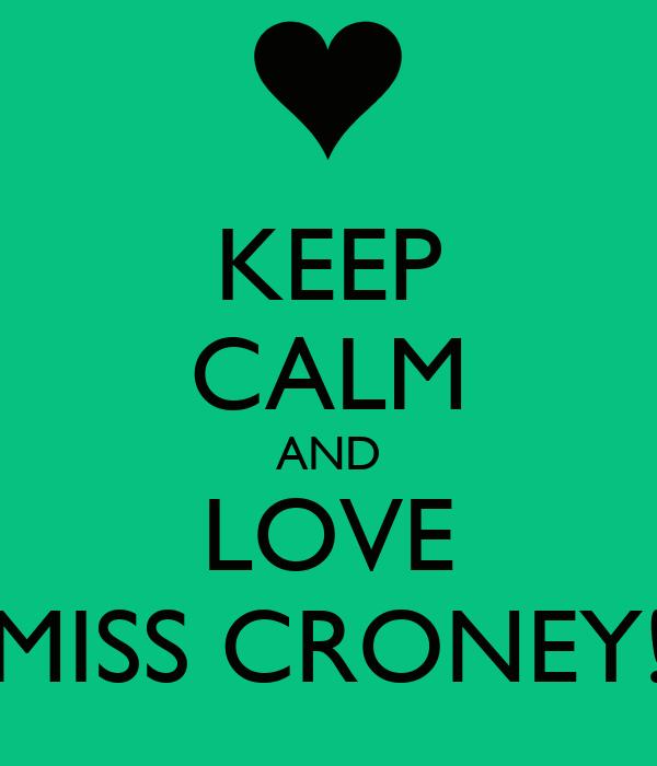 KEEP CALM AND LOVE MISS CRONEY!