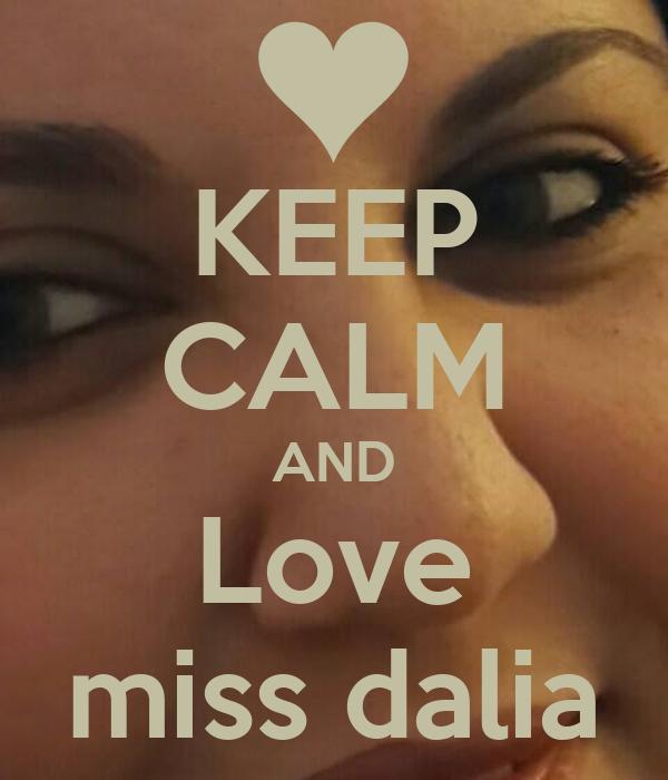 KEEP CALM AND Love miss dalia