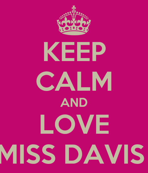 KEEP CALM AND LOVE MISS DAVIS
